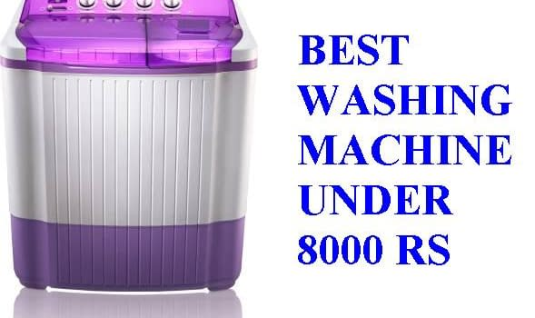 Best Washing Machine under 8000 Rs in India - Editor's Choice 2020 8
